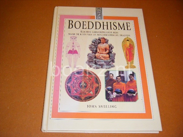 JOHN SNELLING; SASKIA SNEPVANGERS - Boeddhisme Een rijk geillustreerde reis naar de kern van de boeddhistische traditie.