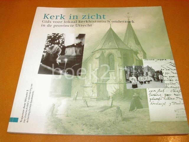 LEEUWENBERG, H.L.PH. - Kerk in zicht, gids voor lokaal kerkhistorisch onderzoek in de provincie Utrecht, trajecten door Utrecht 3