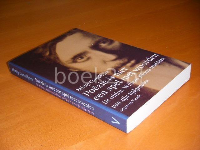 CORNELISSEN, MICKY. - Poezie is niet een spel met woorden. De criticus Willem Kloos temidden van zijn tijdgenoten.
