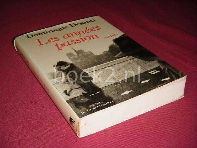 DOMINIQUE DESANTI - Les annees passion roman