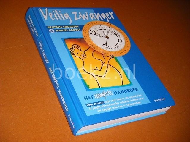 SMULDERS, BEATRIJS; MARIEL CROON. - Veilig Zwanger. Het complete Handboek. [Lifetime]