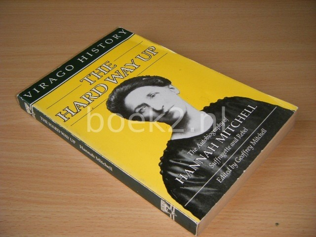 HANNAH MITCHELL - The Hard Way Up The Autobiography of Hannah Mitchell, Suffragette and Rebel