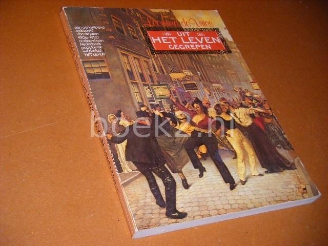 VRIES, LEONARD DE. - Uit het Leven gegrepen. Een aangrijpend tijdsbeeld van de jaren 1906-1920 ontleend aan het tijdschrift Het Leven.