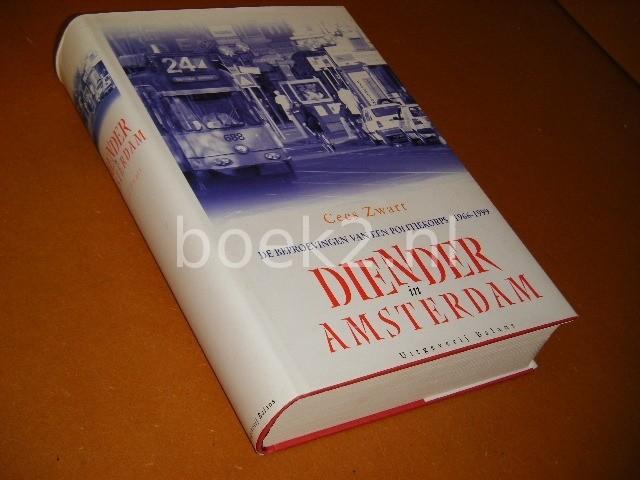 CEES ZWART - Diender in Amsterdam de beproevingen van een politiekorps 1966-1999