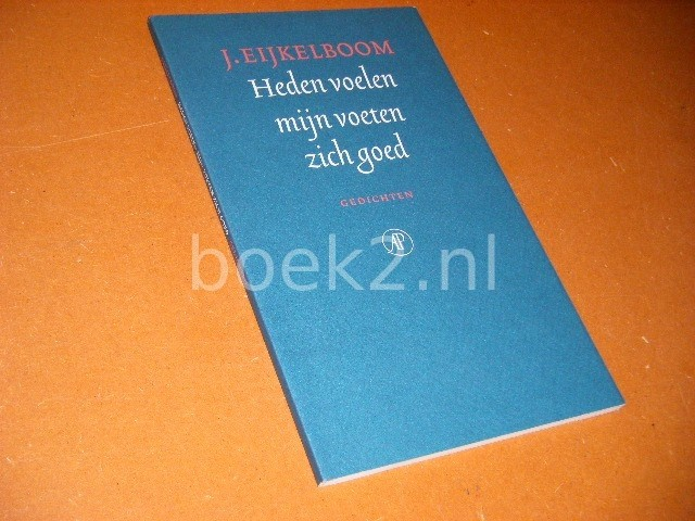 EIJKELBOOM, J. - Heden voelen mijn Voeten zich goed.  Nieuwe Gedichten.
