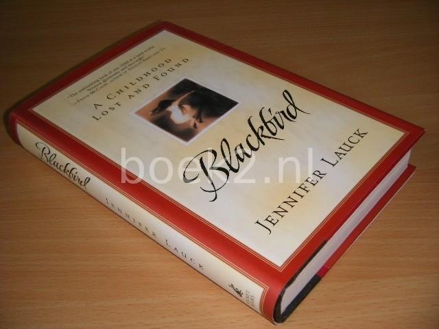 JENNIFER LAUCK - Blackbird A Childhood Lost and Found