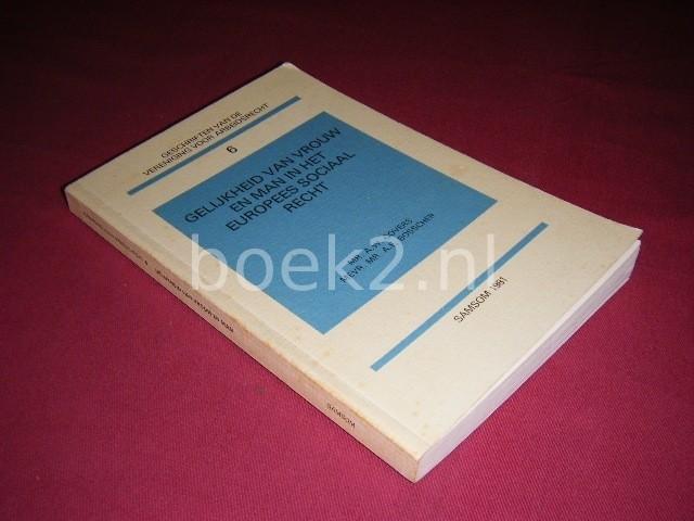 A.W. GOVERS EN A.E. BOSSCHER - Gelijkheid van vrouw en man in het Europees sociaal recht [Geschriften van de Vereniging voor Arbeidsrecht 6] Preadviezen uitgebracht voor de gezamenlijke vergadering van de Vereniging voor Arbeidsrecht en de Vereniging voor Europees Recht op 27 november 1981 te 's-Gravenhage