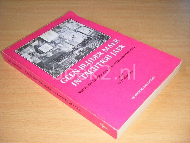 J.J. POELHEKKE - Geen blijder maer in tachtigh jaer Verspreide Studien over de Crisisperiode 1648-1651