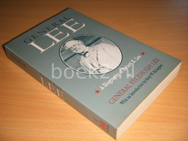 FITZHUGH LEE - General Lee. A Biography of Robert E. Lee