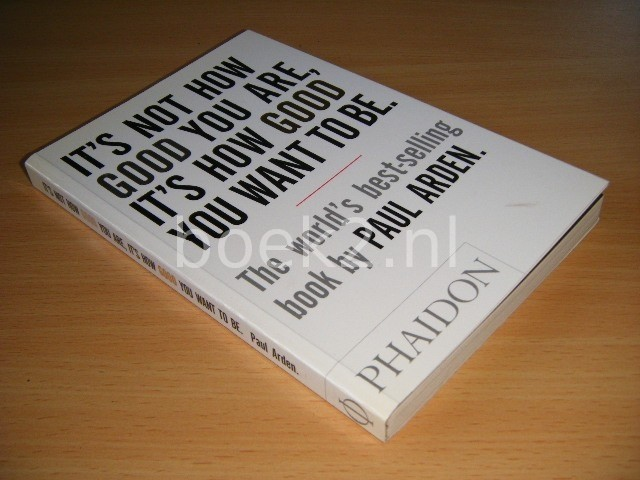 PAUL ARDEN - It's Not How Good You Are, It's How Good You Want to Be The world's best selling book