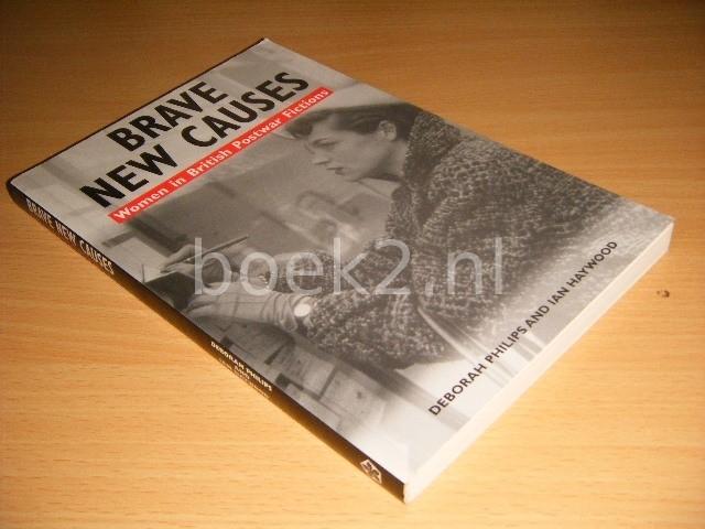 DEBORAH PHILIPS AND IAN HAYWOOD - Brave New Causes. Women in British Postwar Fictions