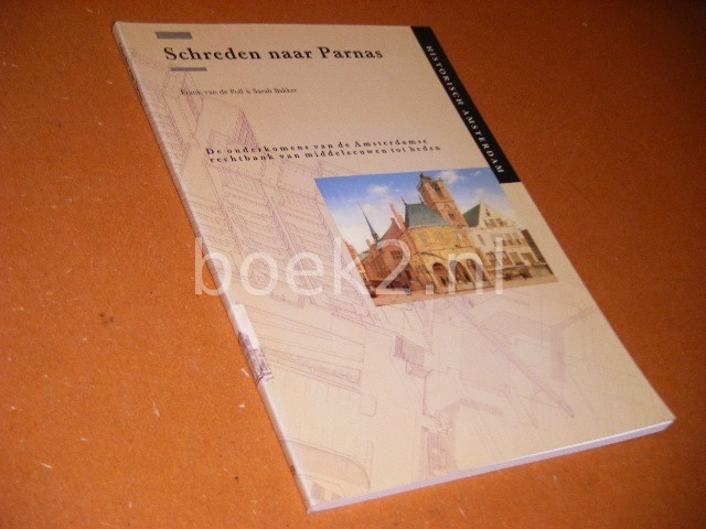 FRANK VAN DE POLL - Schreden naar Parnas [Historisch Amsterdam] de onderkomens van de Amsterdamse rechtbank van middeleeuwen tot heden