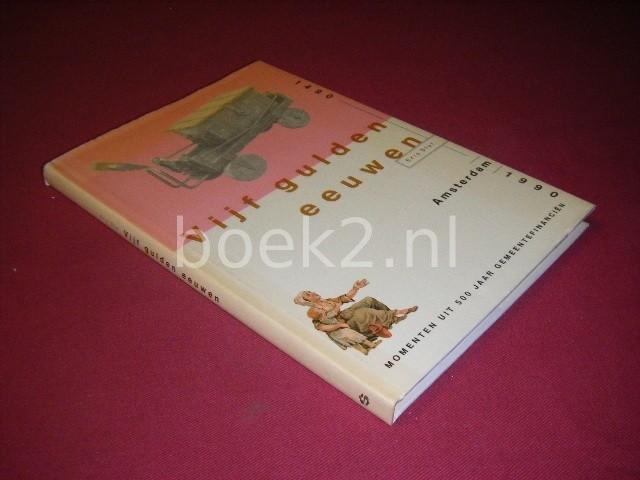 ERIC SLOT - Vijf gulden eeuwen, Momenten uit 500 jaar gemeentefinancien, 1490 - Amsterdam - 1990