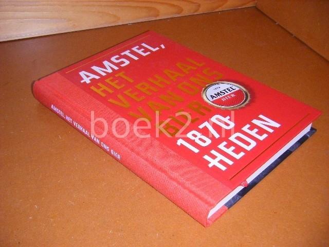 ZWAAL, PETER; PETER DE BROCK. - Amstel, Het Verhaal van ons Bier. 1870 - Heden.