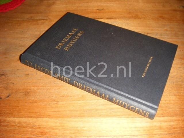SMIT, DR. JACOB - Driemaal Huygens : vergelijkende karakteristieken van Constantijn Huygens' Batava Tempe, 't Costelick mal en De uytlandighe Herder.