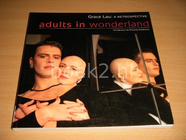 GRACE LAU - Adults in Wonderland. A Retrospective