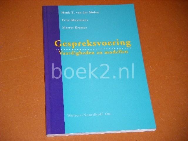 MOLEN, HENK T. VAN DER; FRITS KLUYTMANS; MARRET KRAMER. - Gespreksvoering. Vaardigheden en Modellen.