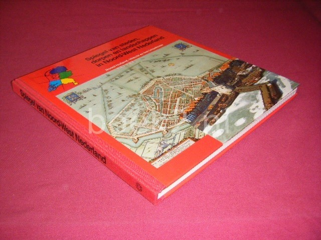 DICK DIJS - Spiegel van steden, dorpen en landschappen in Noord-West Nederland Noord-Holland, Utrecht en IJsselmeer [Deel 1 Spiegel van Nederland