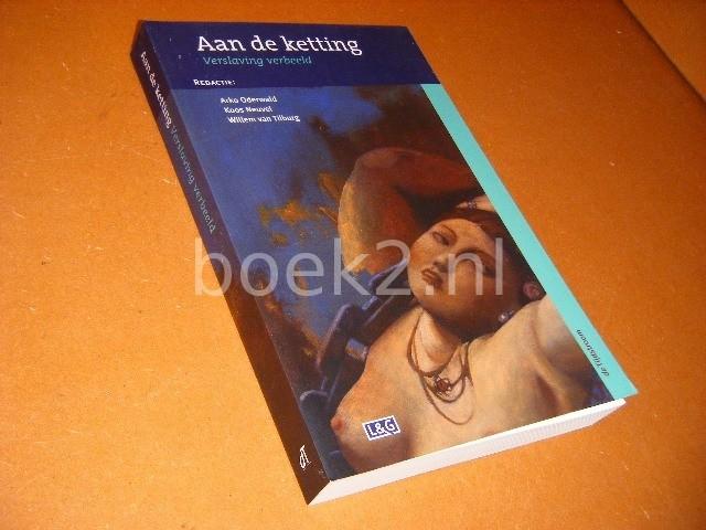 ODERWALD, ARKO; KOOS NEUVEL; WILLEM VAN TILBURG (RED.) - Aan de Ketting. Verslaving verbeeld.