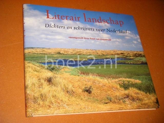 ZONNEVELD, PETER VAN (SAMENSTELLING) - Literair Landschap. Dichters en Schrijvers over Nederland.