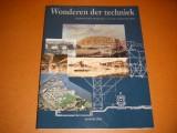 Wonderen der Techniek. Nederlandse Ingenieurs en hun Kunstwerken.