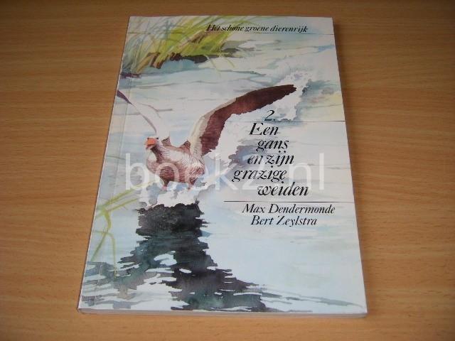 MAX DENDERMONDE EN BERT ZEYLSTRA - Een gans en zijn grazige weiden