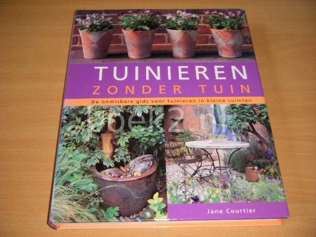 JANE COURTIER - Tuinieren zonder tuin De onmisbare gids voor tuinieren in kleine ruimten