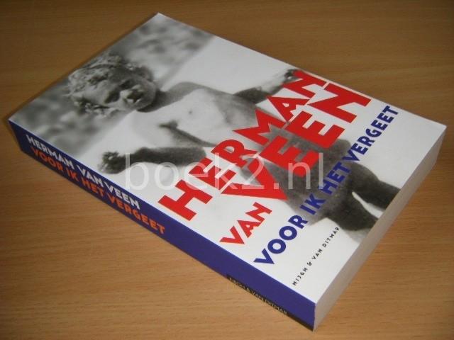 HERMAN VAN VEEN - Voor ik het vergeet Een autobiografie. 1945-2005