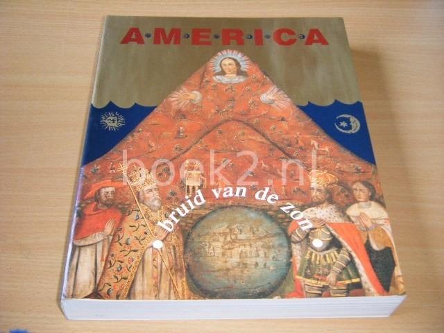 BERNADETTE J. BUCHER - America Bruid van de zon: 500 jaar Latijns-Amerika en de Lage Landen