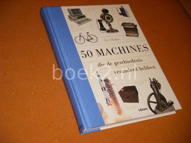 CHALINE, ERIC. - 50 Machines die de Geschiedenis veranderd hebben.