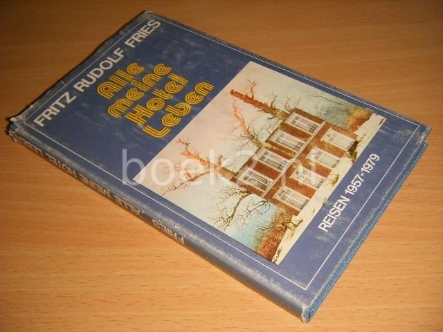 FRITZ RUDOLF FRIES - Alle meine Hotel leben Reisen 1957-1979
