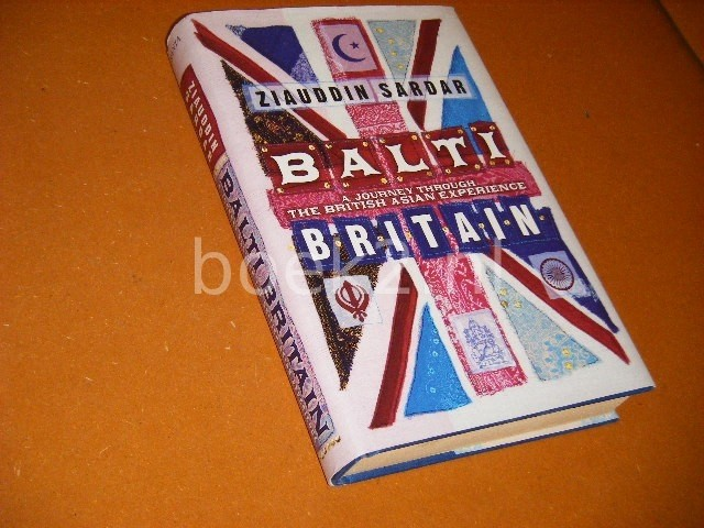 SARDAR, ZIAUDDIN. - Balti Britain. A journey trough the Britisch Asian Experience.