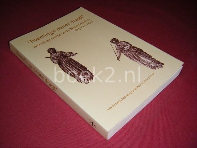 KAREL BOSTOEN, ELMER KOLFIN EN PAUL J. SMITH (RED.) - 'Tweelinge eener dragt', Woord en beeld in de Nederlanden (1500-1750)