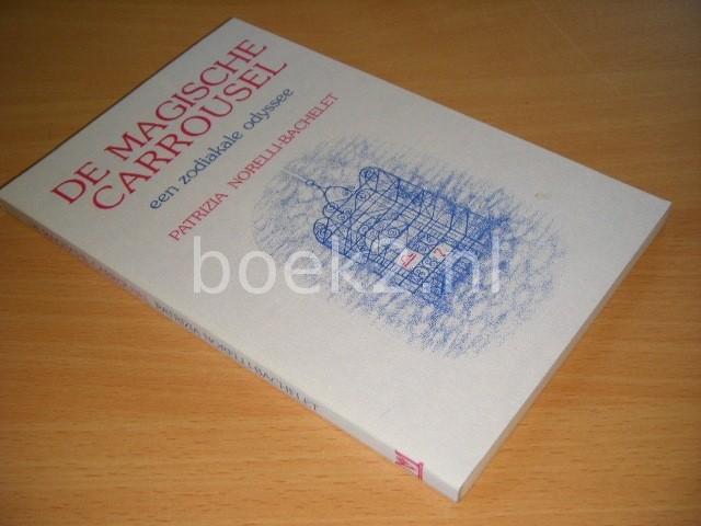 PATRIZIA NORELLI-BACHELET - De magische carrousel Een zodiakale Odyssee