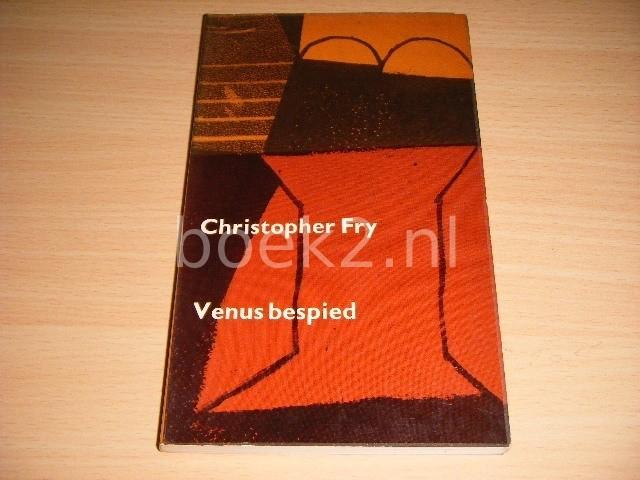 CHRISTOPHER FRY - Venus bespied