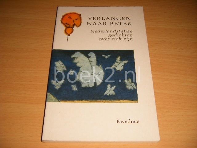 HENK VAN ZUIDEN (SAMENSTELLING) - Verlangen naar beter Nederlandstalige gedichten over ziek zijn