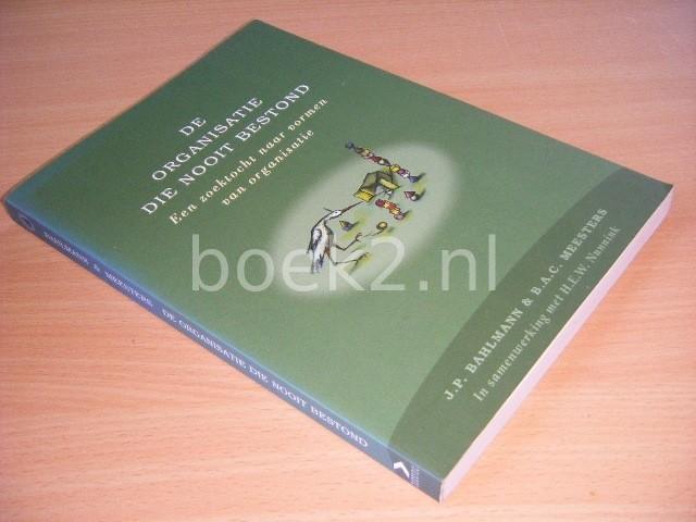 J.P. BAHLMANN EN B.A.C. MEESTERS - De organisatie die nooit bestond Een zoektocht naar vormen van organisatie