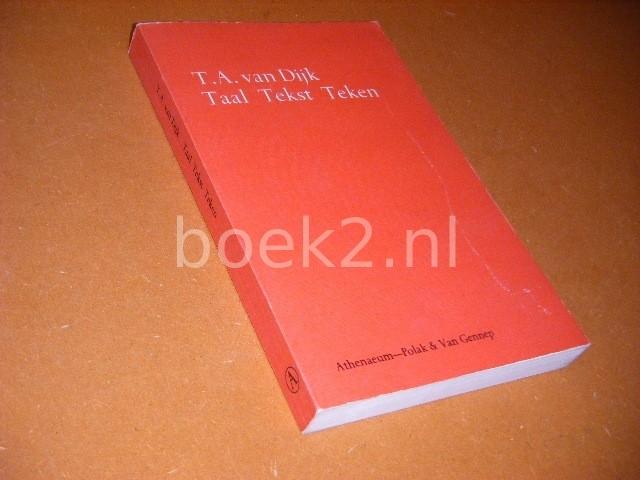 DIJK, T.A. VAN. - Taal, Tekst. Teken. Bijdrage tot de literatuurteorie.