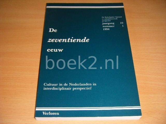 MW.DR. M.B. SMITS-VELDT E.A. (RED.) - De zeventiende eeuw. Cultuur in de Nederlanden in interdisciplinair perspectief De Nederlandse Opstand in cultuurhistorisch perspectief, jaargang 10, nummer 1, 1994