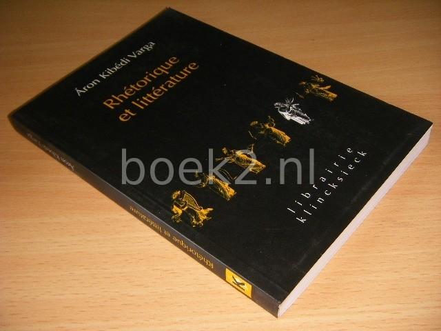ARON KIBEDI VARGA - Rhetorique et litterature Etudes de structures classiques