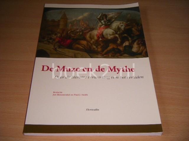 JAN BLOEMENDAL EN PAUL J. SMITH (REDACTIE) - De muze en de mythe Over de literaire verwerking van het verleden
