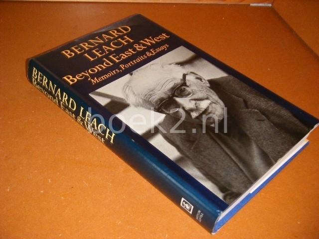 LEACH, BERNARD. - Beyond East and West. Memoirs, Portraits and Essays.