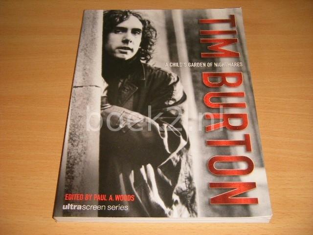 PAUL A. WOODS (ED.) - Tim Burton: A Child's Garden of Nightmares
