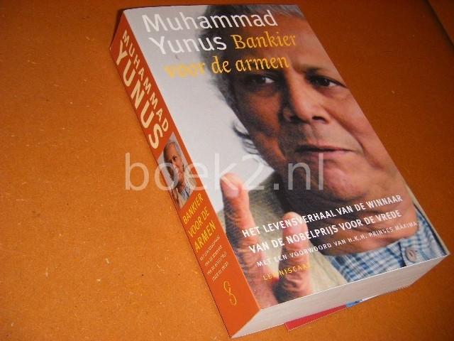 MUHAMMAD YUNUS - Bankier voor de armen. de autobiografie van de winnaar van de Nobelprijs voor de Vrede
