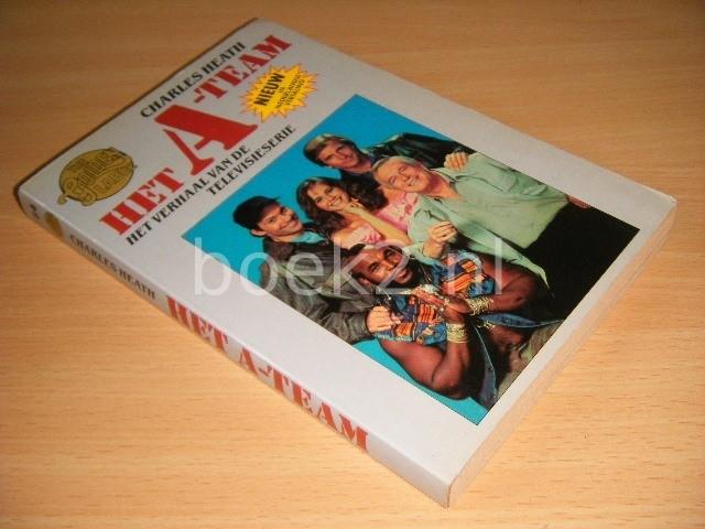 CHARLES HEATH - Het A-team Het verhaal van de televisieserie