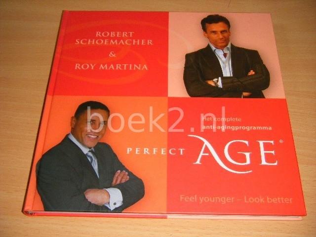ROBERT SCHOEMACHER EN ROY MARTINA - Perfect Age  Het complete anti-aging-programma