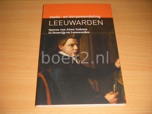 GEERT DE VRIES EN KLAAS ZANDBERG - Stads- en dorpswandeling Leeuwarden. Sporen van Alma Tadema in Dronrijp en Leeuwarden