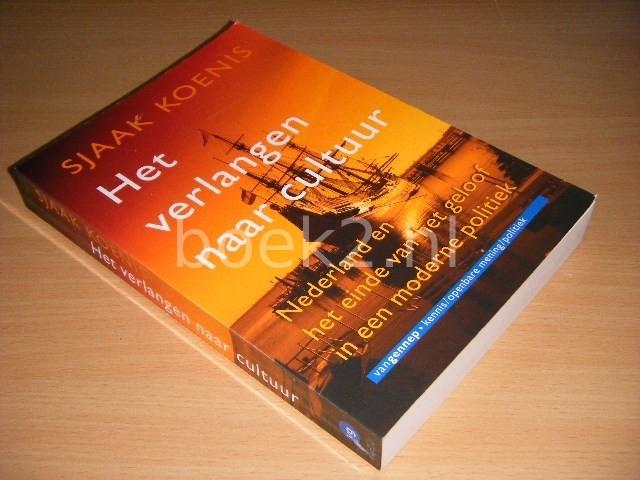 SJAAK KOENIS - Het verlangen naar cultuur Nederland en het einde van het geloof in een moderne politiek