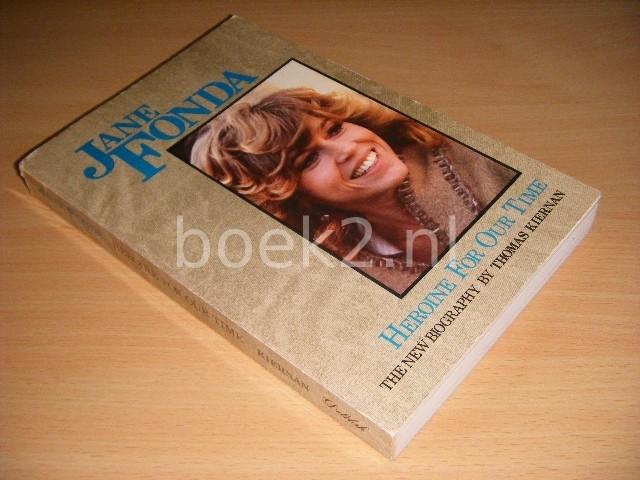 THOMAS KIERNAN - Jane Fonda Heroine for Our Time