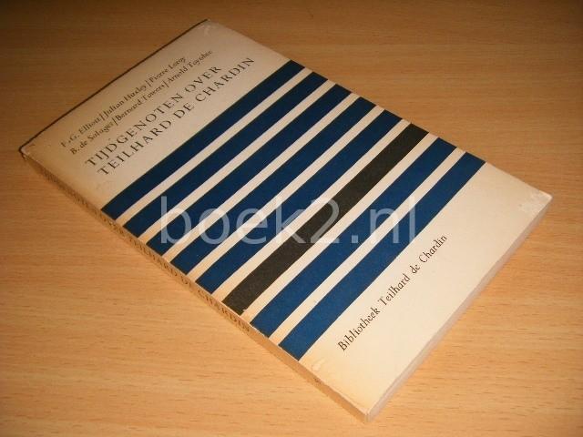 F.G. ELLIOTT, JULIAN HUXLEY, PIERRE LEROY, B. DE SOLAGES, BERNARD TOWERS, ARNOLD TOYNBEE - Tijdgenoten over Teilhard de Chardin